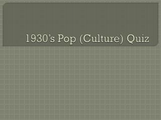 1930's Pop (Culture) Quiz