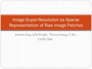 Image Super-Resolution as Sparse Representation of Raw Image Patches