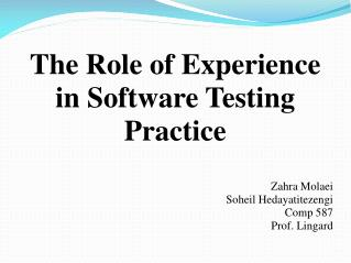 The  Role of Experience in  Software  Testing  Practice Zahra  Molaei Soheil Hedayatitezengi