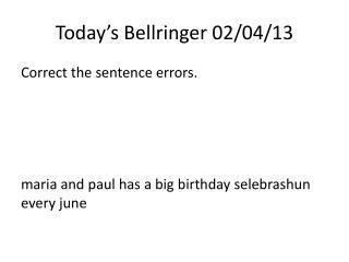 Today's  Bellringer  02/04/13