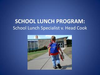 SCHOOL LUNCH PROGRAM:  School Lunch Specialist v. Head Cook