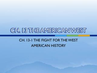 CH. 13 THE AMERICAN WEST