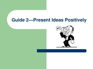 Guide  2—Present  Ideas Positively