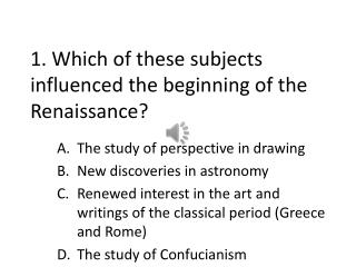 1. Which of these subjects influenced the beginning of the Renaissance?