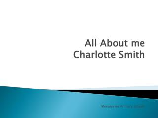 All About me  Charlotte Smith