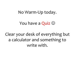 No Warm-Up today.  You have a  Quiz 