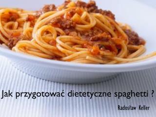 Jak przygotować dietetyczne spaghetti ?