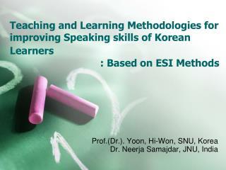 Prof.(Dr.). Yoon, Hi-Won, SNU, Korea Dr.  Neerja Samajdar , JNU, India