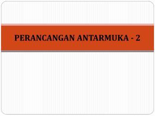 PERANCANGAN ANTARMUKA - 2