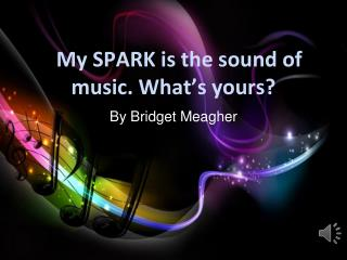 My SPARK is the sound of music. What's yours?