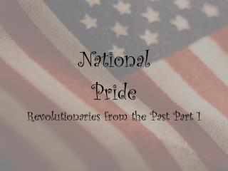 National  Pride Revolutionaries from the Past Part 1