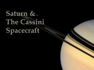 Saturn & The Cassini Spacecraft