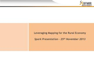Leveraging Mapping for the Rural  E conomy Spark Presentation – 25 th  November 2013