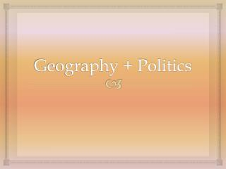 Geography + Politics