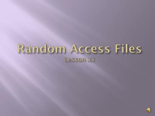 Random Access Files  Lesson xx
