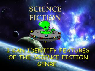 I can identify features of the science fiction genre.