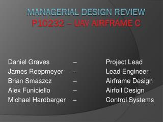 Managerial Design Review P10232 – UAV Airframe C