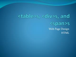 <table>s, <div>s, and <span>s