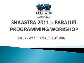 SHAASTRA 2011 :: PARALLEL PROGRAMMING WORKSHOP