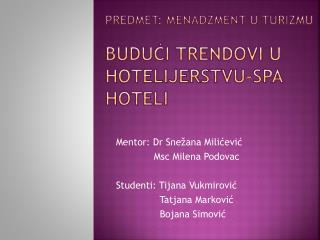 Predmet : Ме nadžment u turizmu Budući  trendovi u hotelijerstvu-spa hoteli