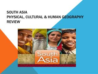 SOUTH ASIA  PHYSICAL, CULTURAL & HUMAN GEOGRAPHY REVIEW
