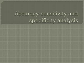 Accuracy, sensitivity and specificity analysis