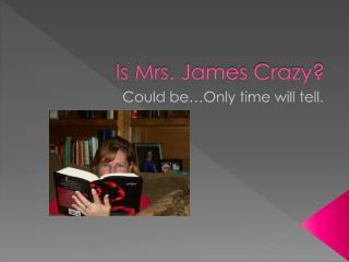 Is Mrs. James Crazy?
