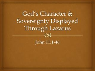 God's Character  & Sovereignty Displayed Through Lazarus