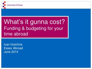 What's it  gunna  cost? Funding & budgeting for your time abroad