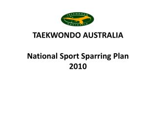 TAEKWONDO AUSTRALIA National  Sport Sparring Plan 2010