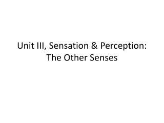 Unit III, Sensation & Perception: The Other Senses