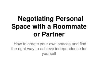Negotiating Personal Space with a  Roommate or Partner