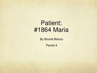 Patient:  #1864 Maria