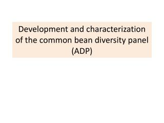 Development and characterization of the common bean diversity panel (ADP)