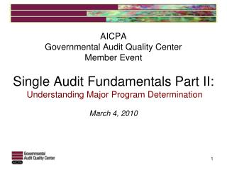 AICPA Governmental Audit Quality Center Member Event   Single Audit Fundamentals Part II:   Understanding Major Program