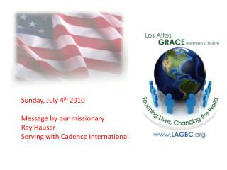 Sunday, July 4 th  2010 Message by our missionary Ray Hauser  Serving with Cadence International