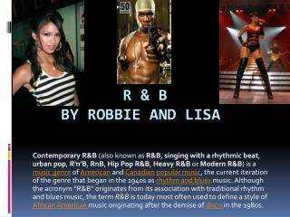 R & B     By Robbie and Lisa