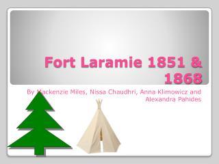Fort Laramie 1851 & 1868
