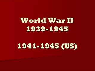 World War II 1939-1945 1941-1945 (US)