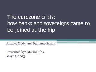 The eurozone  crisis : how banks  and  sovereigns came  to be  joined at  the hip