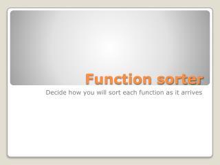 Function sorter
