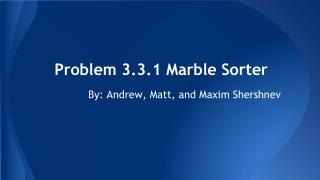 Problem 3.3.1 Marble Sorter