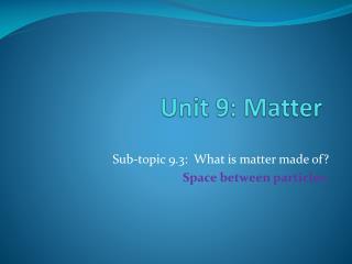 Unit 9: Matter