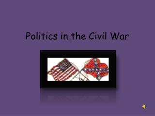 Politics in the Civil War