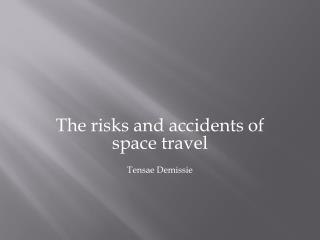 The risks and accidents of space travel Tensae Demissie