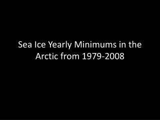 Sea Ice Yearly Minimums in the Arctic from 1979-2008