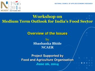 Workshop on Medium Term Outlook for India's Food Sector Overview  of the Issues by Shashanka Bhide