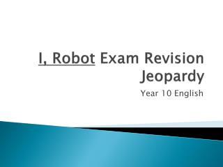 I, Robot  Exam Revision Jeopardy