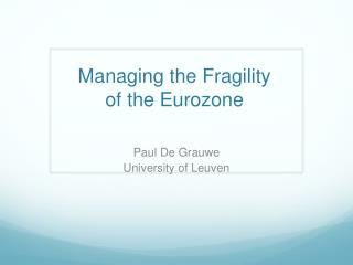 Managing the Fragility  of the Eurozone