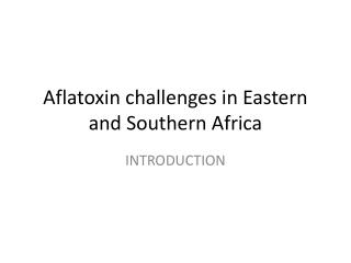 Aflatoxin challenges in Eastern and Southern Africa